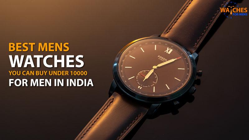 Best mens watches under 10000 in India 2020