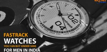 Fastrack Watches for Mens Below 5000 Rupees in India to Buy in April 2020