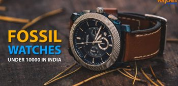 Best Fossil Watches For Men Under 10000 Rupees to Buy in India 2020