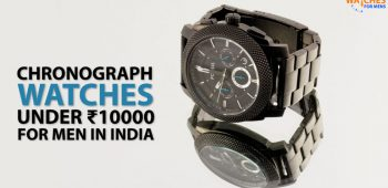 Best Chronograph Watch under 10000 Rs for Men to Buy in India 2020